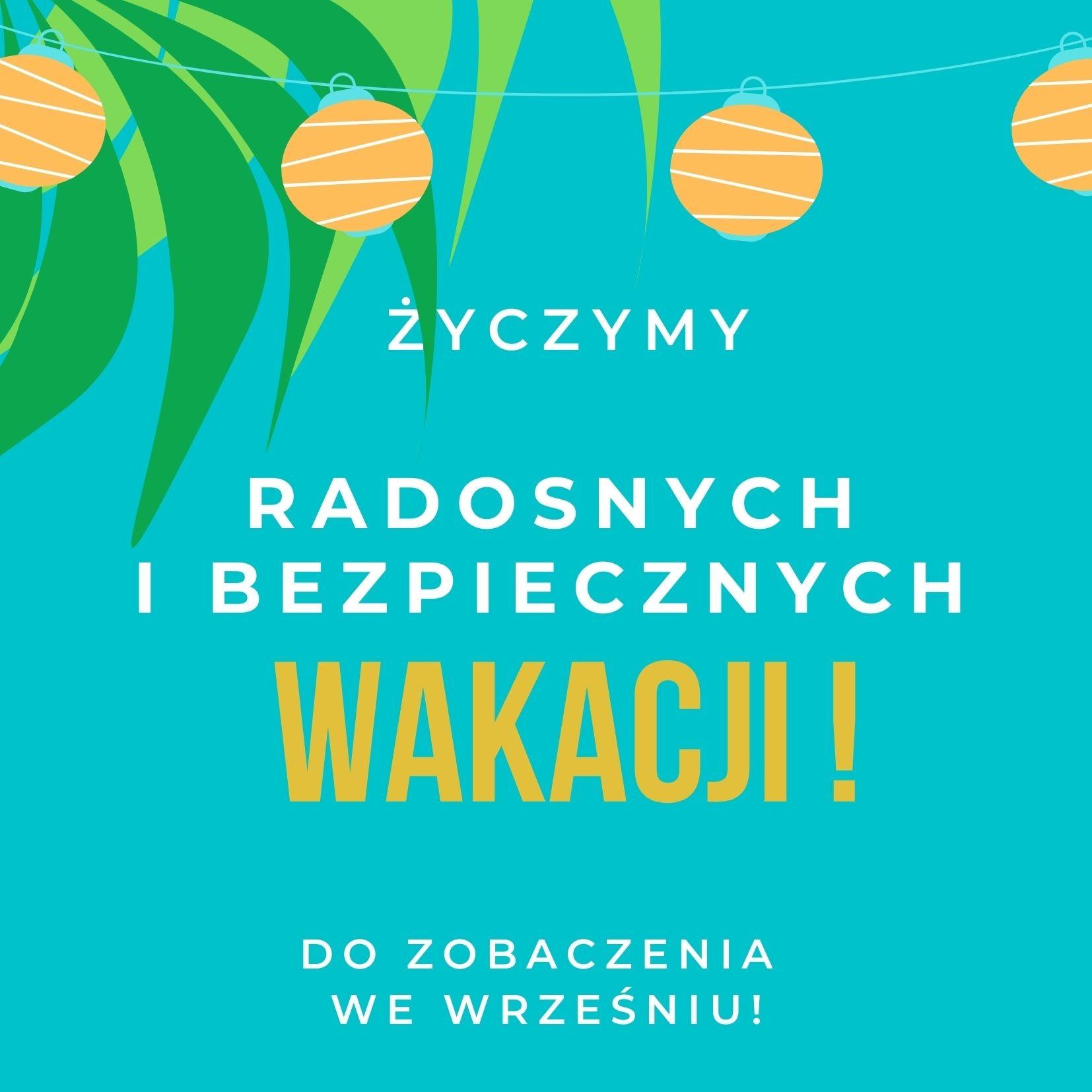 Życzymy radosnych i bezpiecznych wakacji!